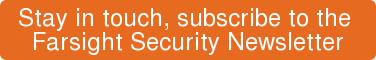 Stay in touch, subscribe to the   Farsight Security Newsletter